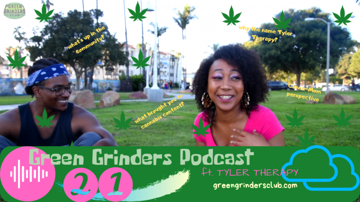 The Green Grinders Podcast Ep 21 ft TYLER THERAPY