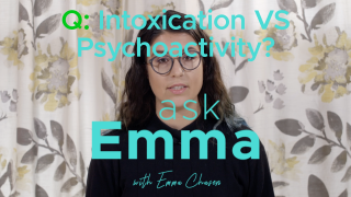 Ask Emma - Intoxication Vs Psychoactivity