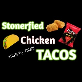 Stoner-Fied Chicken Tacos   Cooking High