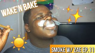 AfterNoon Wake n Bake | Smoke w/ Zae Ep.11