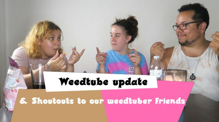 Weedtube Update and Shout out to our recently new Weedtuber Friends! (The correct working video lol)