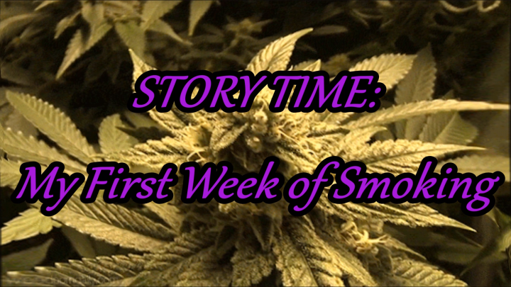 The Weed Tube Story time: My First Week Smoking Weed