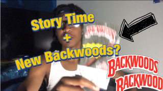 Story Time + New Backwood ( First Vid on Weedtube )