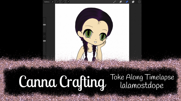 [Canna Crafting] Toke-Along Time Lapse of Lalamostdope