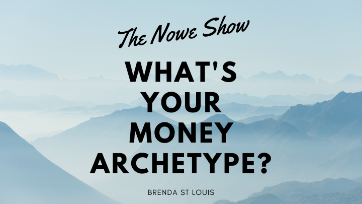 What's Your Money Archetype? - The NOWe Show FT Brenda St Louis