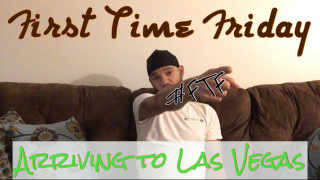 1st Time Friday (Arriving to Las Vegas)