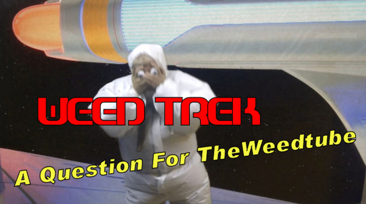 Weed Trek - Question For TheWeedtube