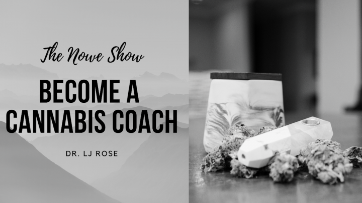 Become a Cannabis Coach - The NOWe Show FT Dr. LJ Rose