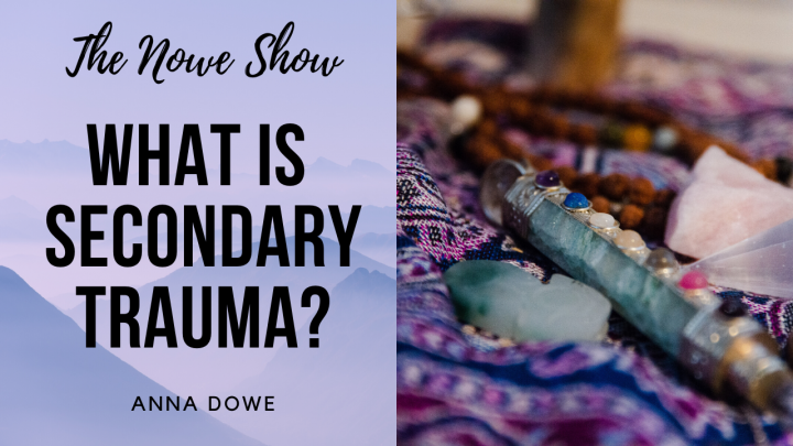 What is Secondary Trauma? - The NOWe Show FT Anna Dowe