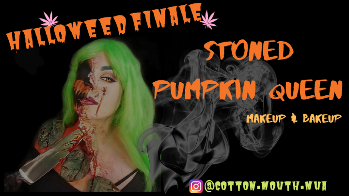 Pumpkin Queen...Happy HalloWeed Finale