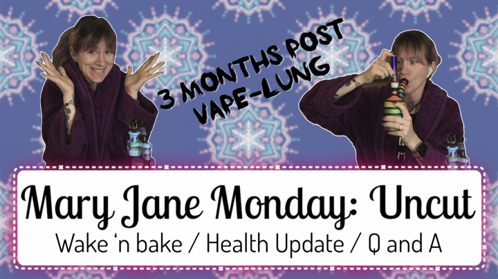 [Mary Jane Monday] Wake n Bake, Health Update and Q&A (UNCUT)