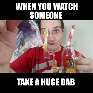 When You Watch Someone Take A Huge Dab