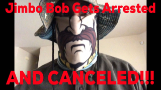 Jimbo Bob Gets Arrested And Cancelled!!!