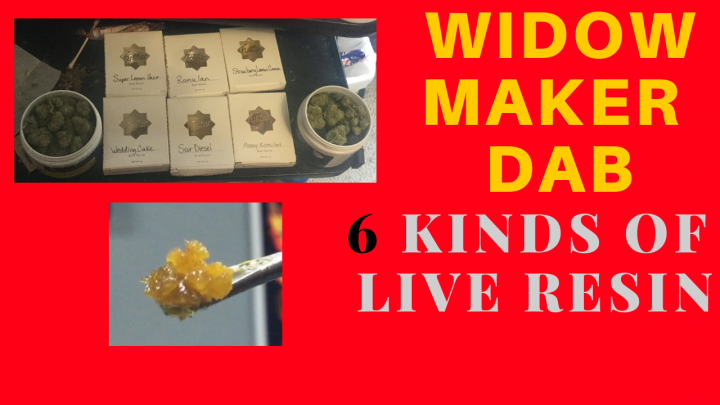 WIDOWMAKER DAB!!!! 6 Kinds Of Live Resin
