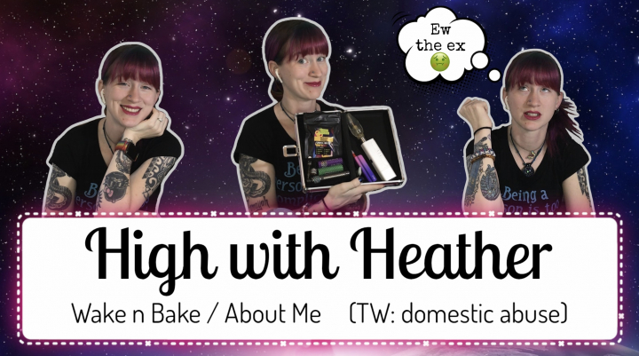 [High with Heather] About Me and a Wake 'n Bake