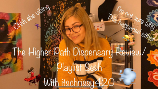 The Higher Path Dispensary Review/Playlist Dance Sesh with itschrissy420