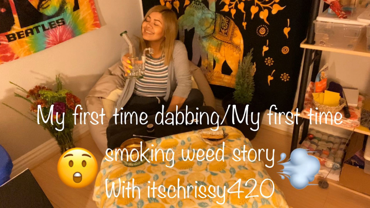 MY FIRST TIME DABBING EVER/My first time smoking weed story with itschrissy420