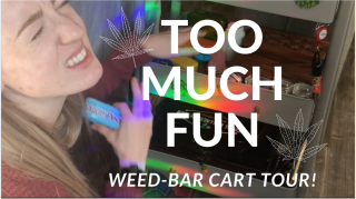REMEMBER: WE. ARE. HAVING. FUNNN. (WEED-BAR-CART TOUR!)