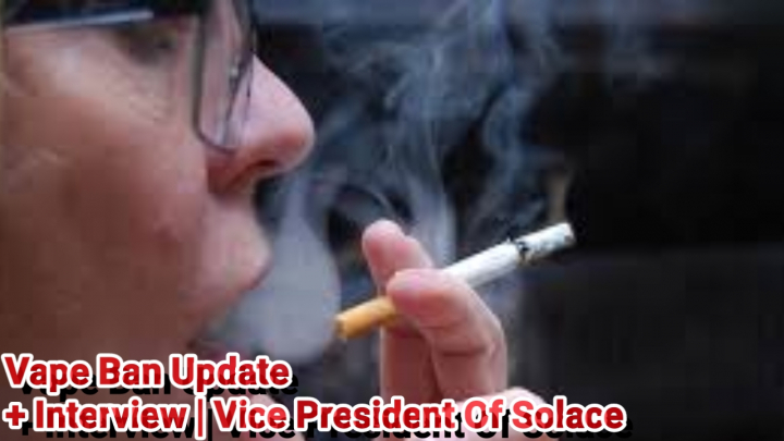 Vape Ban Update | Interview Highlights Vice President Of Solace
