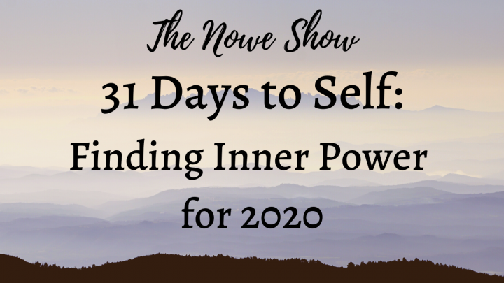 31 Days to Self: Finding Inner Power for 2020 - The NOWe Show