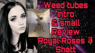 Weed tubes Intro & Royal Roses Review (watch me get high)
