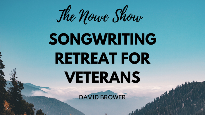 Songwriting Retreat For Veterans - The NOWe Show FT David Brower