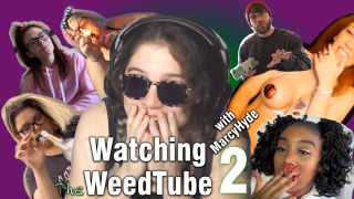Watching WeedTube with MarcyHyde: Episode 2