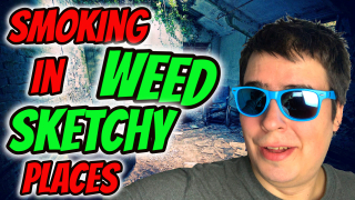 SMOKING WEED IN CRAZY SKETCHY PLACES!