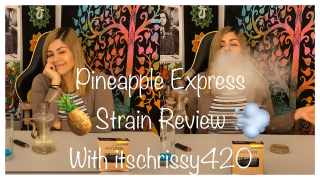 Pineapple Express Strain Review with itschrissy420