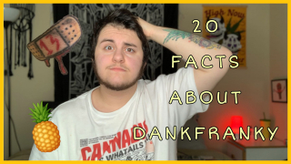 20 FACTS ABOUT DANKYFRANKY