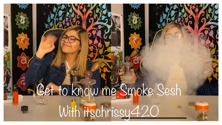 Get to know me Smoke Sesh with itschrissy420