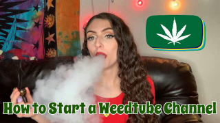 How to Start a Weedtube Channel Tips & Tricks | Bakedbeauty420