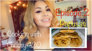 Cooking with Chrissy420 Episode 2: Homemade Papusas