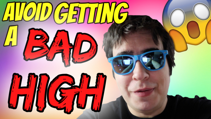 HOW TO AVOID GETTING A BAD HIGH!