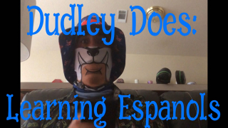 Dudley Does: Learning Espanols