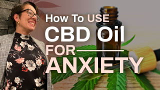 How to Use CBD Oil for Anxiety (Benefits of CBD for Anxiety)