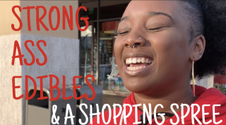 STRONG ASS EDIBLES & A SHOPPING SPREE