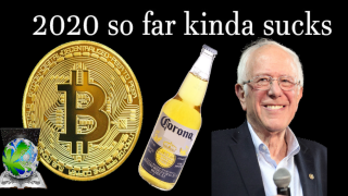 Bernie Loses, CV & Market Crash  – 2020 IS Rough! – But Hope is Comin!