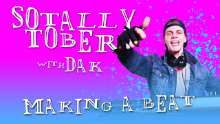 Sotally Tober: Making a Beat