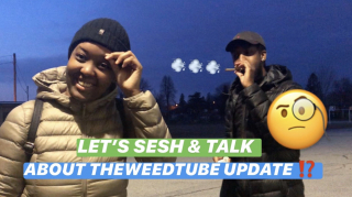 LET'S SESH & TALK ABOUT THEWEEDTUBE UPDATE!? || PuffPuffGyal
