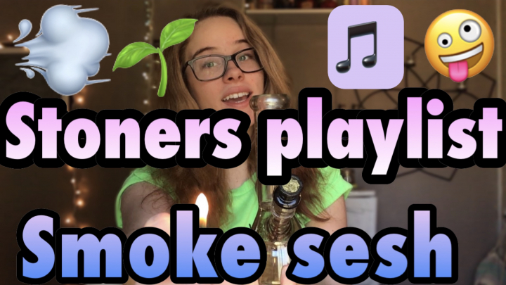 Stoners playlist Smoke Sesh |Brittany Allison