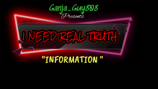 I NEED REAL TRUTH : INFORMATION