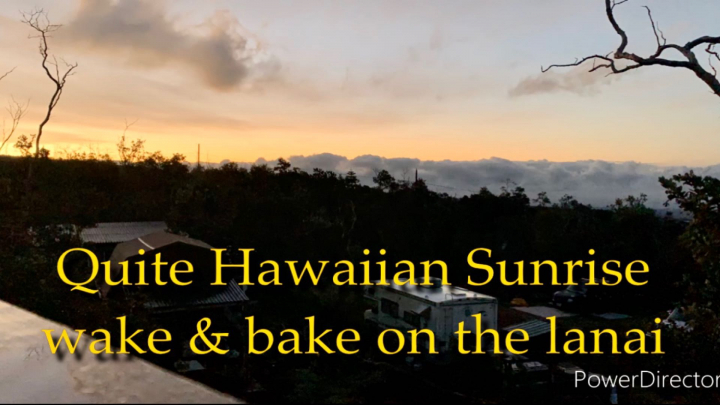 Quiet Hawaiian Sunrise wake & bake (sharing my piece of paridise)