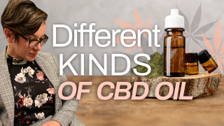Different Kinds of CBD Oil (Which CBD Oil Should You Use?)