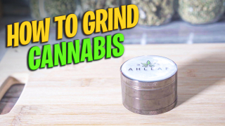 How To Grind Cannabis - How To Properly Grind Cannabis Using Herb Grinder