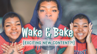 Wake & Bake - Exciting Upcoming Content?!