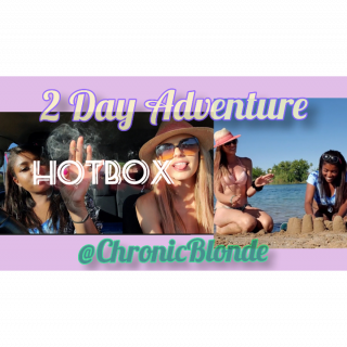 2 Day Adventure With Chronic Blonde + HOTBOX