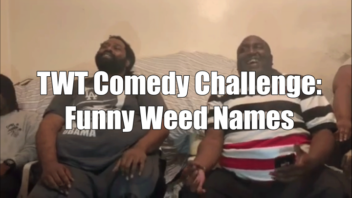 TWT Comedy Challenge: Funny Weed Names!!