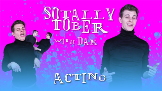 Learn to Act with Dak! // Sotally Tober: Acting