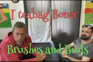 Brushes and Buds 18 ( I Teabag Boner )